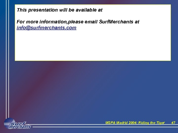This presentation will be available at For more information, please email Surf. Merchants at
