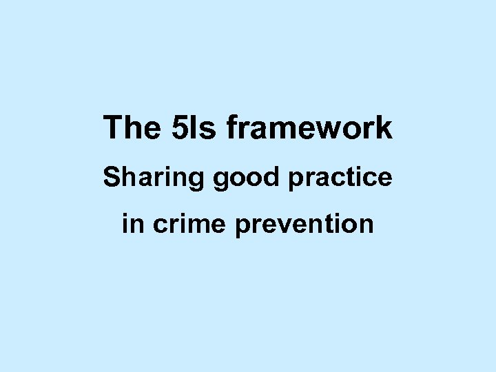 The 5 Is framework Sharing good practice in crime prevention