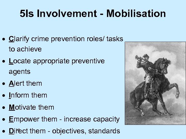 5 Is Involvement - Mobilisation · Clarify crime prevention roles/ tasks to achieve ·