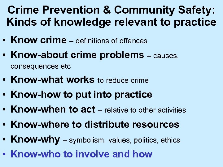 Crime Prevention & Community Safety: Kinds of knowledge relevant to practice • Know crime