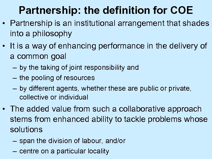 Partnership: the definition for COE • Partnership is an institutional arrangement that shades into