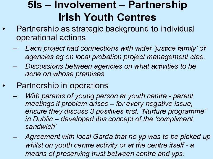 5 Is – Involvement – Partnership Irish Youth Centres • Partnership as strategic background