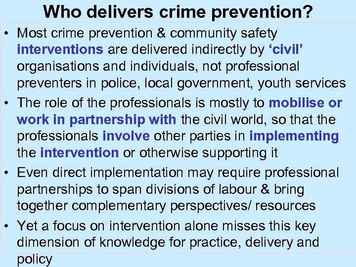 Who delivers crime prevention? • Most crime prevention & community safety interventions are delivered