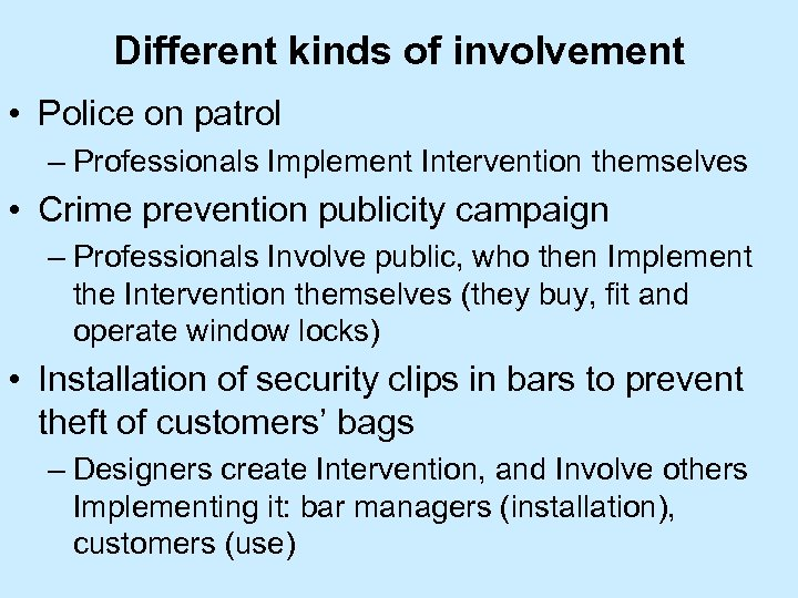 Different kinds of involvement • Police on patrol – Professionals Implement Intervention themselves •