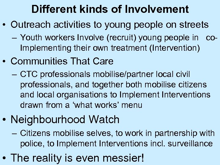 Different kinds of Involvement • Outreach activities to young people on streets – Youth