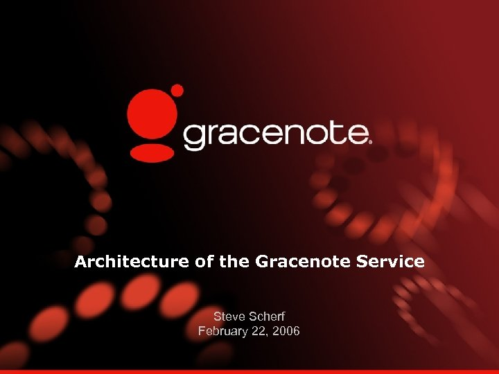 Architecture of the Gracenote Service Steve Scherf February 22, 2006