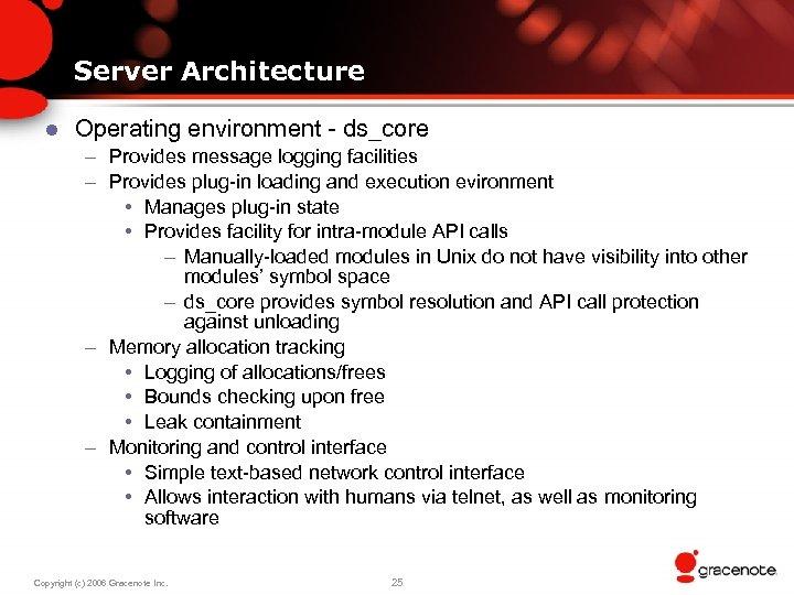 Server Architecture l Operating environment - ds_core – Provides message logging facilities – Provides