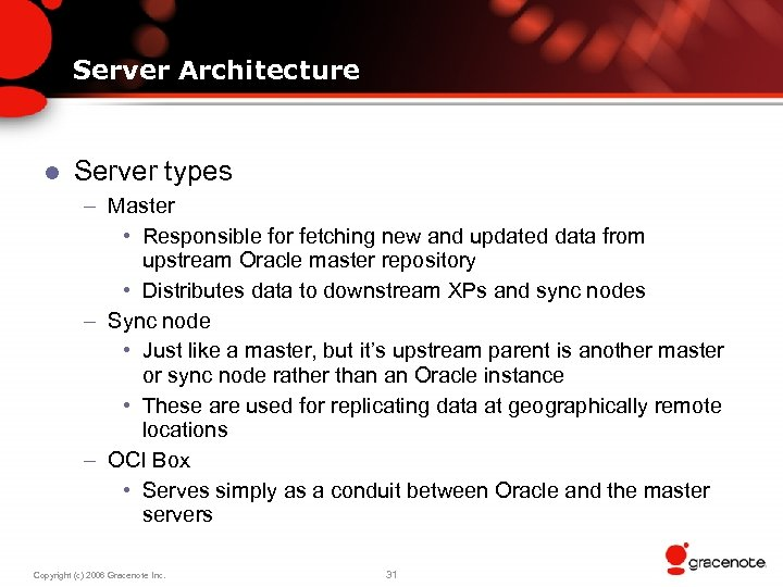 Server Architecture l Server types – Master • Responsible for fetching new and updated