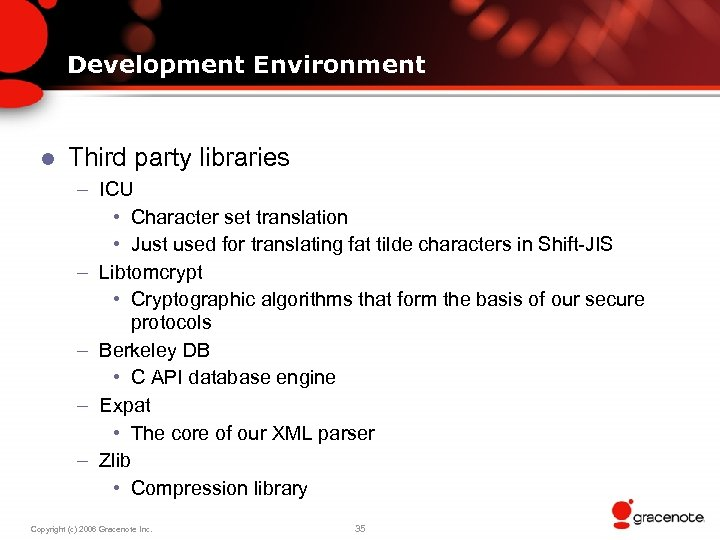 Development Environment l Third party libraries – ICU • Character set translation • Just