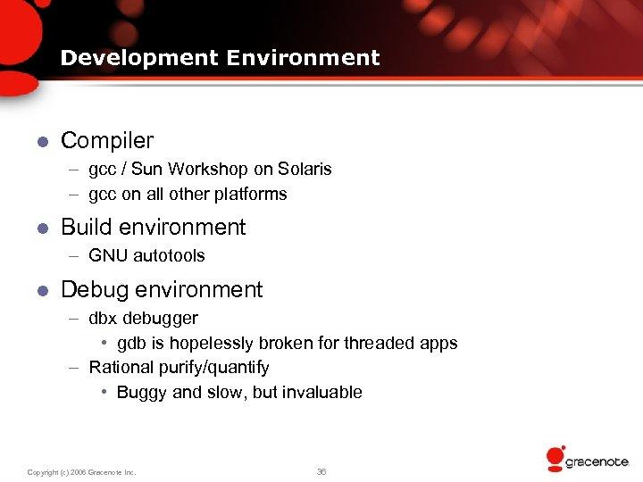Development Environment l Compiler – gcc / Sun Workshop on Solaris – gcc on