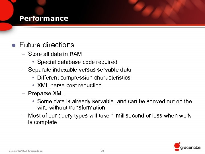 Performance l Future directions – Store all data in RAM • Special database code