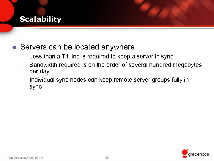 Scalability l Servers can be located anywhere – Less than a T 1 line