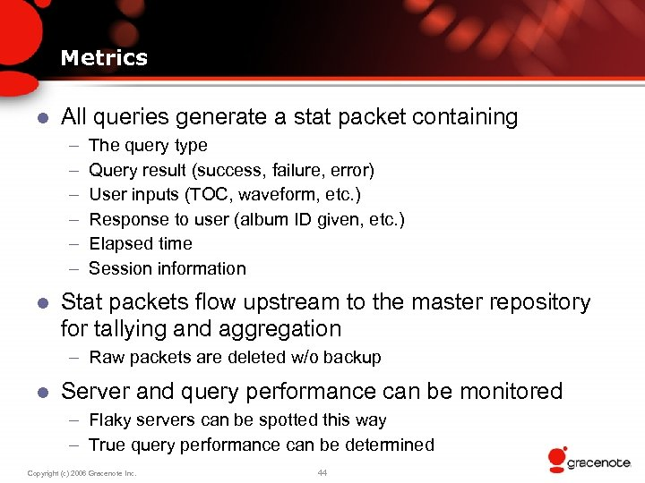 Metrics l All queries generate a stat packet containing – – – l The
