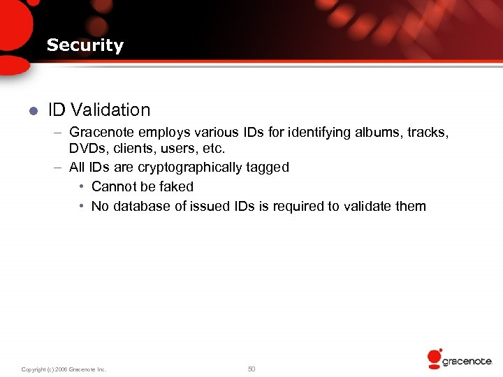 Security l ID Validation – Gracenote employs various IDs for identifying albums, tracks, DVDs,