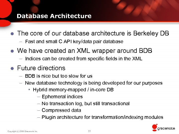 Database Architecture l The core of our database architecture is Berkeley DB – Fast