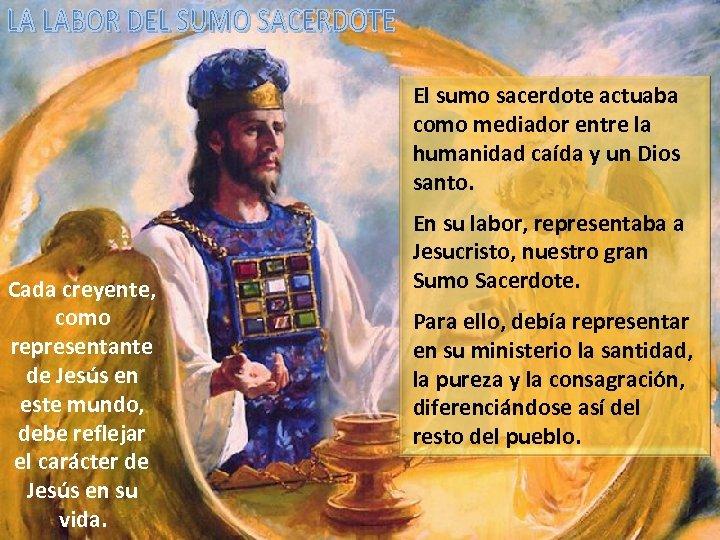 El sumo sacerdote actuaba como mediador entre la humanidad caída y un Dios santo.