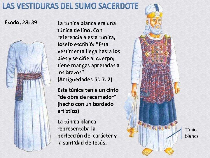 Éxodo, 28: 39 La túnica blanca era una túnica de lino. Con referencia a
