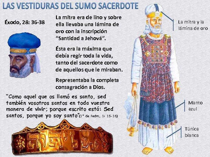 Éxodo, 28: 36 -38 La mitra era de lino y sobre ella llevaba una