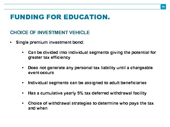 10 FUNDING FOR EDUCATION. CHOICE OF INVESTMENT VEHICLE • Single premium investment bond: •