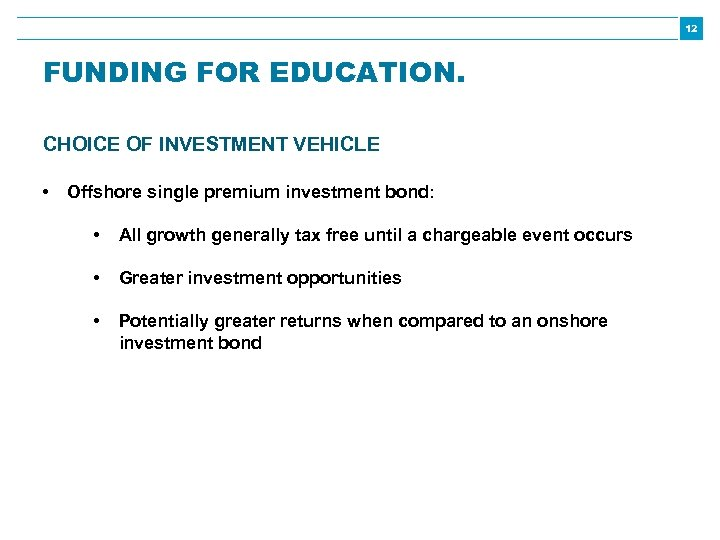 12 FUNDING FOR EDUCATION. CHOICE OF INVESTMENT VEHICLE • Offshore single premium investment bond:
