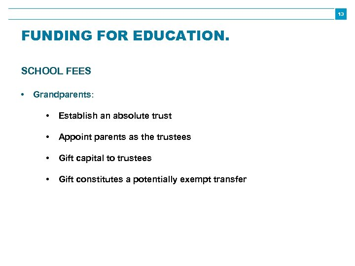 13 FUNDING FOR EDUCATION. SCHOOL FEES • Grandparents: • Establish an absolute trust •