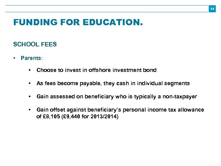 14 FUNDING FOR EDUCATION. SCHOOL FEES • Parents: • Choose to invest in offshore