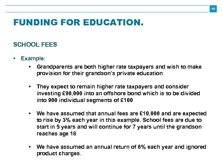 15 FUNDING FOR EDUCATION. SCHOOL FEES • Example: • Grandparents are both higher rate
