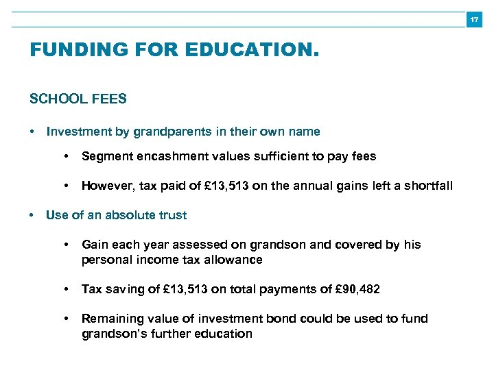 17 FUNDING FOR EDUCATION. SCHOOL FEES • Investment by grandparents in their own name