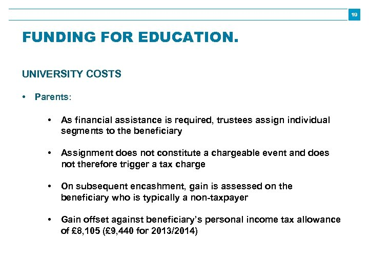 19 FUNDING FOR EDUCATION. UNIVERSITY COSTS • Parents: • As financial assistance is required,