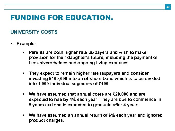 20 FUNDING FOR EDUCATION. UNIVERSITY COSTS • Example: • Parents are both higher rate