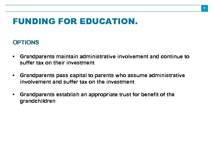 7 FUNDING FOR EDUCATION. OPTIONS • Grandparents maintain administrative involvement and continue to suffer