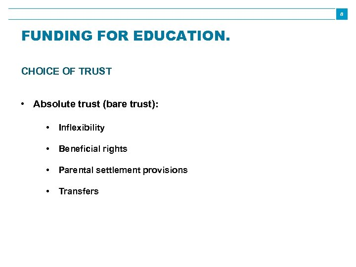 8 FUNDING FOR EDUCATION. CHOICE OF TRUST • Absolute trust (bare trust): • Inflexibility