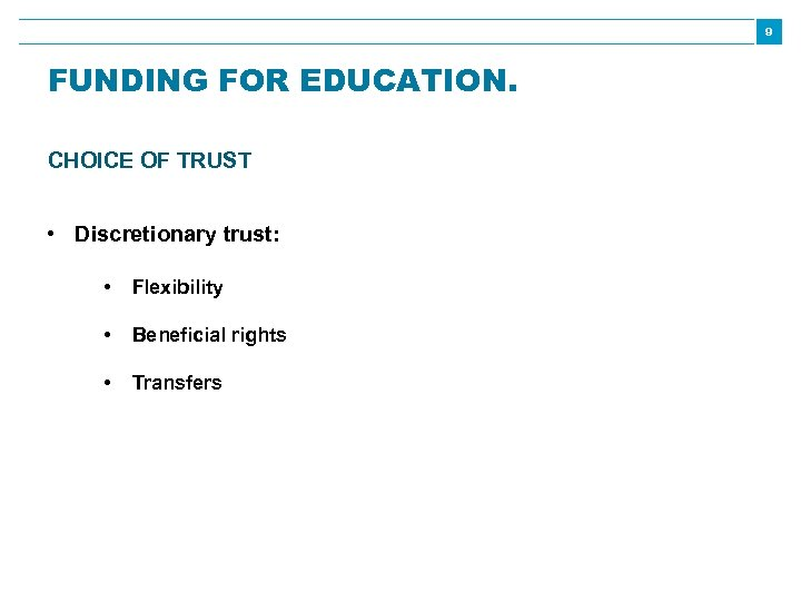 9 FUNDING FOR EDUCATION. CHOICE OF TRUST • Discretionary trust: • Flexibility • Beneficial