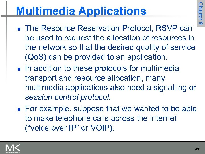 n n n The Resource Reservation Protocol, RSVP can be used to request the