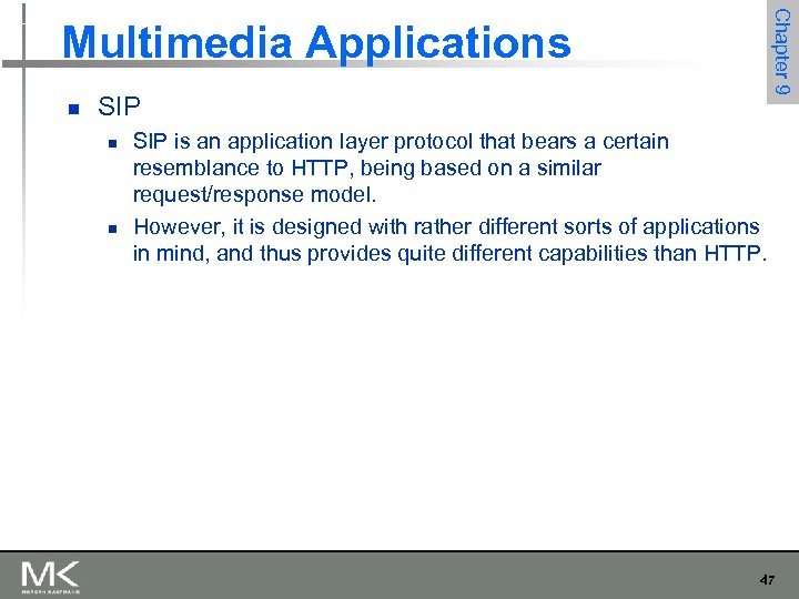 Chapter 9 Multimedia Applications n SIP n n SIP is an application layer protocol