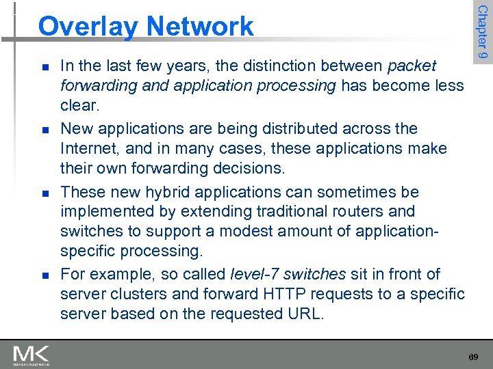 n n In the last few years, the distinction between packet forwarding and application
