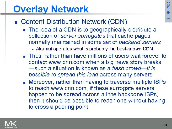 n Content Distribution Network (CDN) n The idea of a CDN is to geographically