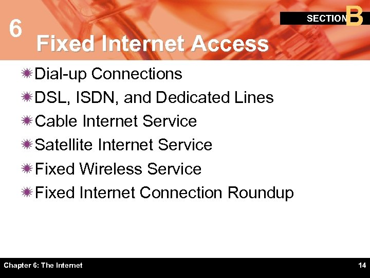 6 B SECTION Fixed Internet Access ïDial-up Connections ïDSL, ISDN, and Dedicated Lines ïCable