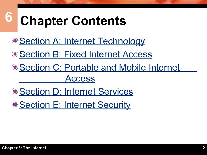 6 Chapter Contents ïSection A: Internet Technology ïSection B: Fixed Internet Access ïSection C: