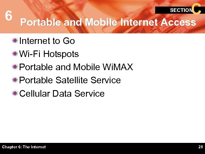 6 C SECTION Portable and Mobile Internet Access ïInternet to Go ïWi-Fi Hotspots ïPortable