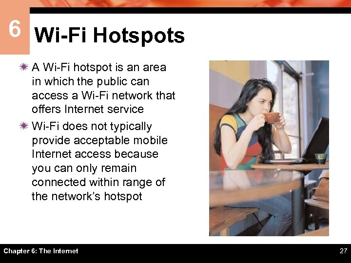 6 Wi-Fi Hotspots ï A Wi-Fi hotspot is an area in which the public