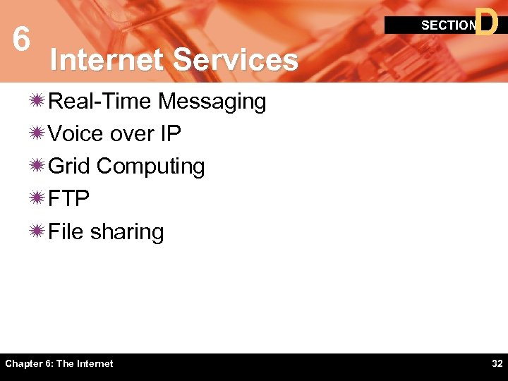 6 D SECTION Internet Services ïReal-Time Messaging ïVoice over IP ïGrid Computing ïFTP ïFile