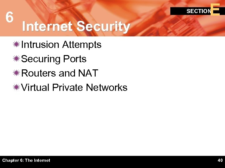 6 E SECTION Internet Security ïIntrusion Attempts ïSecuring Ports ïRouters and NAT ïVirtual Private