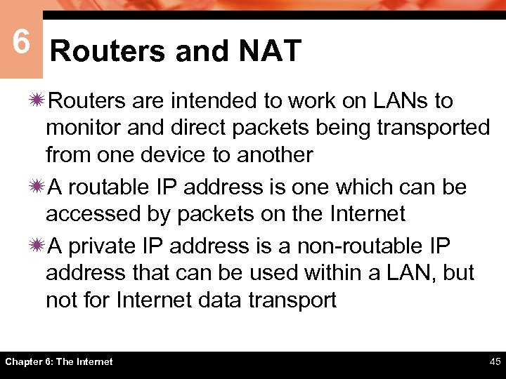 6 Routers and NAT ïRouters are intended to work on LANs to monitor and