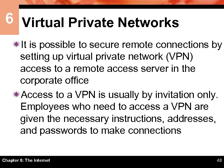 6 Virtual Private Networks ïIt is possible to secure remote connections by setting up