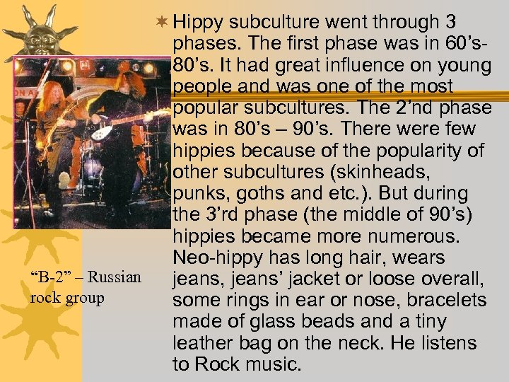 ¬ Hippy subculture went through 3 phases. The first phase was in 60's 80's.