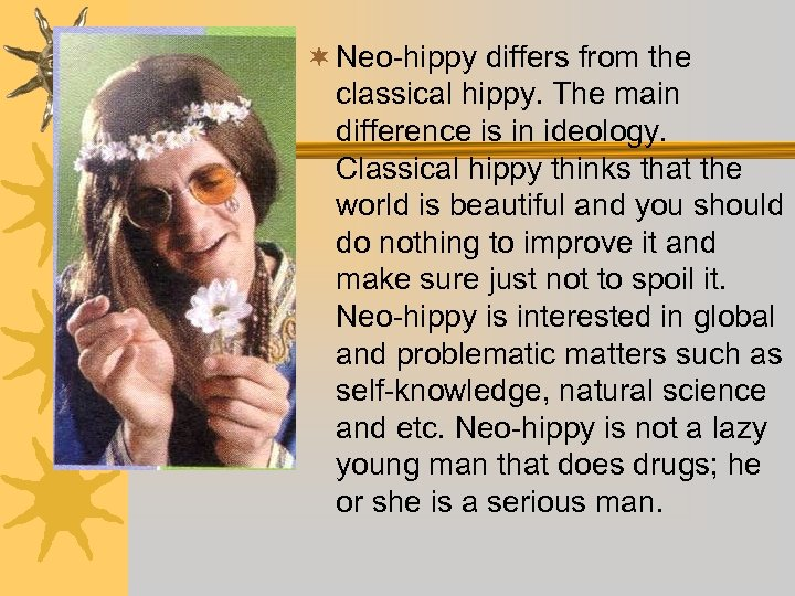 ¬ Neo-hippy differs from the classical hippy. The main difference is in ideology. Classical