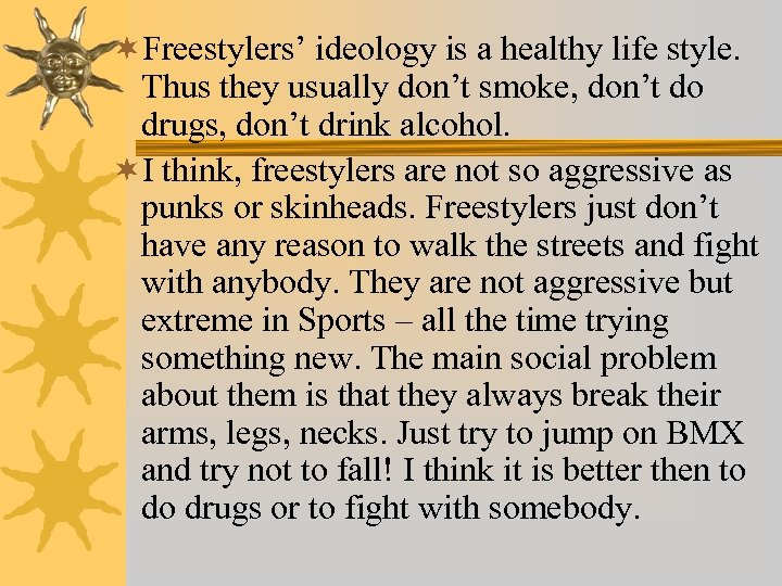 ¬Freestylers' ideology is a healthy life style. Thus they usually don't smoke, don't do