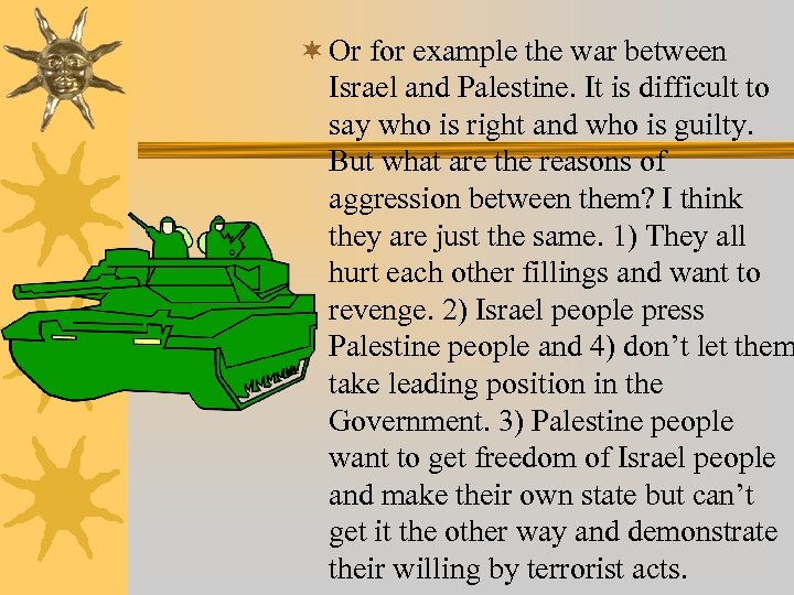 ¬ Or for example the war between Israel and Palestine. It is difficult to