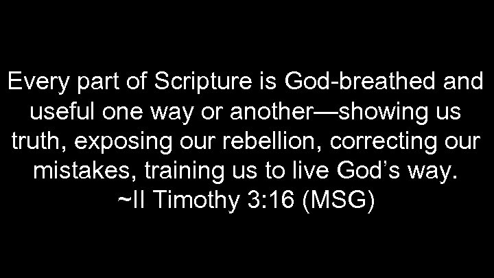 Every part of Scripture is God-breathed and useful one way or another—showing us truth,